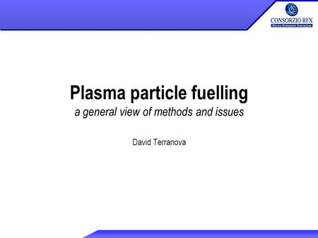 Plasma particle fuelling a general view of methods and issues David Terranova.