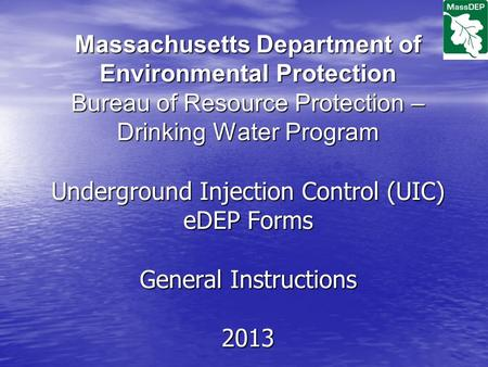 Massachusetts Department of Environmental Protection Bureau of Resource Protection – Drinking Water Program Underground Injection Control (UIC) eDEP Forms.