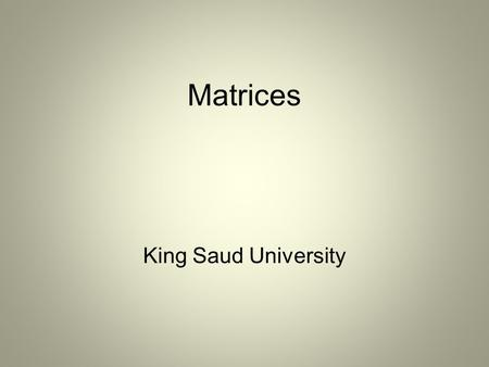 Matrices King Saud University. If m and n are positive integers, then an m  n matrix is a rectangular array in which each entry a ij of the matrix is.