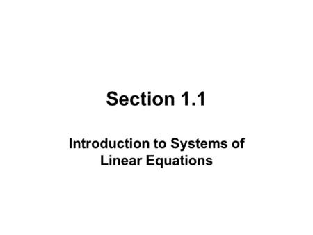 Section 1.1 Introduction to Systems of Linear Equations.