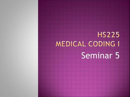 Seminar 5.  HCPCS  Healthcare Common Procedure Coding System  Level I codes are CPT codes (for procedures)  Level II codes are HCPCS codes (for durable.