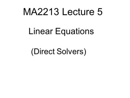 MA2213 Lecture 5 Linear Equations (Direct Solvers)