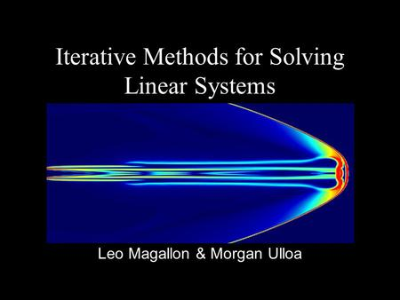Iterative Methods for Solving Linear Systems Leo Magallon & Morgan Ulloa.
