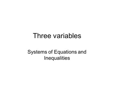 Three variables Systems of Equations and Inequalities.