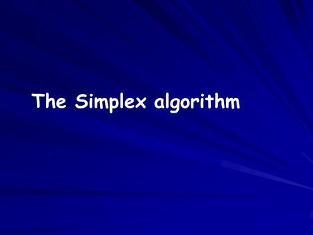 The Simplex algorithm.