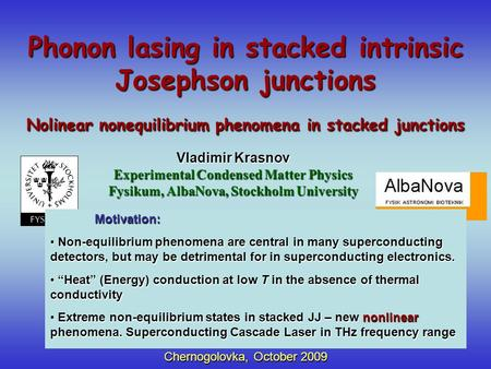 Chernogolovka, October 2009 Nolinear nonequilibrium phenomena in stacked junctions Vladimir Krasnov Experimental Condensed Matter Physics Fysikum, AlbaNova,