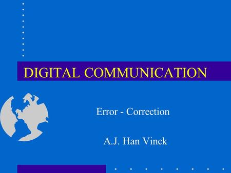 DIGITAL COMMUNICATION Error - Correction A.J. Han Vinck.