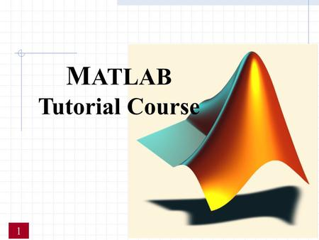 M ATLAB Tutorial Course 1. Contents Continued  Desktop tools  matrices  Logical &Mathematical operations  Handle Graphics  Ordinary Differential.