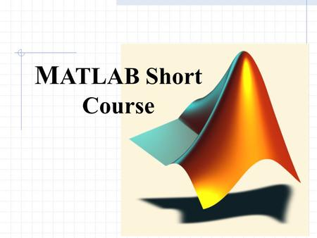 1 M ATLAB Short Course. History of Calculator 2 3 Introduction to Matlab Matlab is short for Matrix Laboratory Matlab is also a programming language.