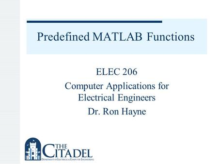 Predefined MATLAB Functions ELEC 206 Computer Applications for Electrical Engineers Dr. Ron Hayne.