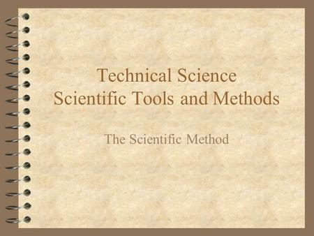 Technical Science Scientific Tools and Methods The Scientific Method.