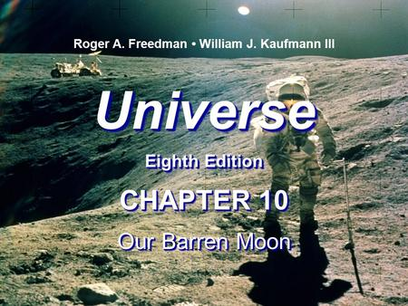 Universe Eighth Edition Universe Roger A. Freedman William J. Kaufmann III CHAPTER 10 Our Barren Moon CHAPTER 10 Our Barren Moon.