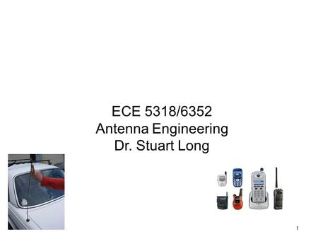 Chapter 4 Linear Wire Antennas 1 ECE 5318/6352 Antenna Engineering Dr. Stuart Long.