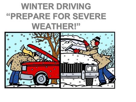 "WINTER DRIVING ""PREPARE FOR SEVERE WEATHER!"" PREPARE FOR WINTER WEATHER  Wipers - Good working order  Windshield Washer Fluid - Fill Up  Anti-freeze."