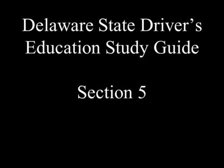 Delaware State Driver's Education Study Guide Section 5.