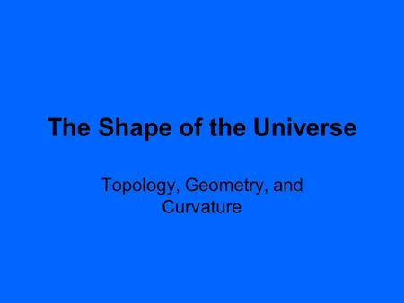 The Shape of the Universe