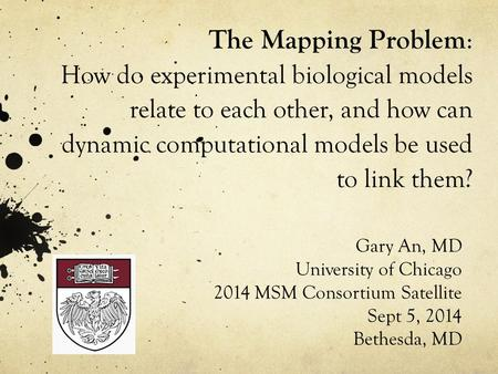 The Mapping Problem: How do experimental biological models relate to each other, and how can dynamic computational models be used to link them? Gary An,