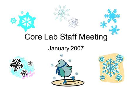 Core Lab Staff Meeting January 2007. JCAHO 2007 Survey Unannounced Survey Surveyors Ushered to Supervisor or Administration Notify Supervisor or Director.