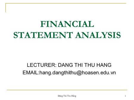 FINANCIAL STATEMENT ANALYSIS LECTURER: DANG THI THU HANG 1 Đ ặ ng Th ị Thu H ằ ng.