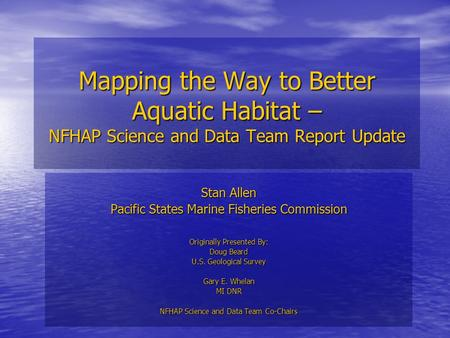 Mapping the Way to Better Aquatic Habitat – NFHAP Science and Data Team Report Update Stan Allen Pacific States Marine Fisheries Commission Originally.