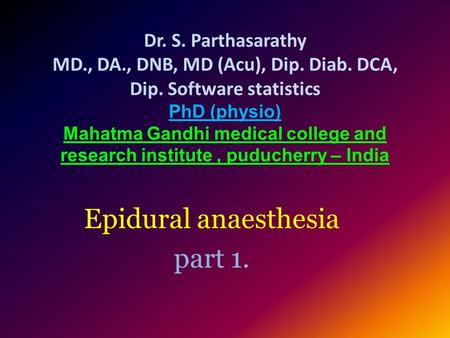 Dr. S. Parthasarathy MD., DA., DNB, MD (Acu), Dip. Diab. DCA, Dip. Software statistics PhD (physio) Mahatma Gandhi medical college and research institute,