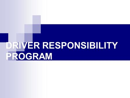 DRIVER RESPONSIBILITY PROGRAM. Today's goals Discuss purpose of DRP Describe difference between DRP & other driver license enforcement actions Explain.