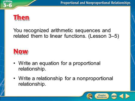 Then/Now You recognized arithmetic sequences and related them to linear functions. (Lesson 3–5) Write an equation for a proportional relationship. Write.
