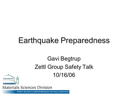 Earthquake Preparedness Gavi Begtrup Zettl Group Safety Talk 10/16/06.