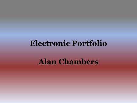 Electronic Portfolio Alan Chambers. Table of Contents Contact Information Objective Philosophy of Teaching Experience Education Resume Activities Coaching.