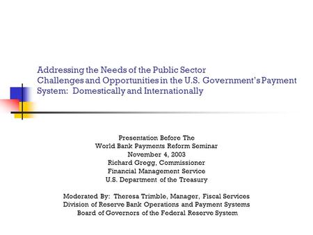 Addressing the Needs of the Public Sector Challenges and Opportunities in the U.S. Government's Payment System: Domestically and Internationally Presentation.