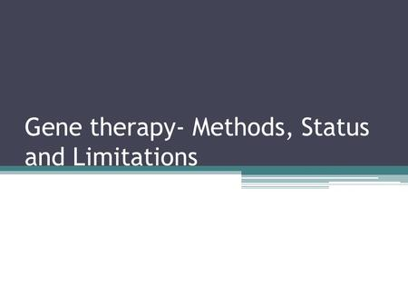 Gene therapy- Methods, Status and Limitations. Methods of gene delivery (therapeutic constructs) It Includes two methods: Nonviral gene-delivery systems.