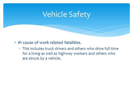  #1 cause of work related fatalities.  This includes truck drivers and others who drive full time for a living as well as highway workers and others.