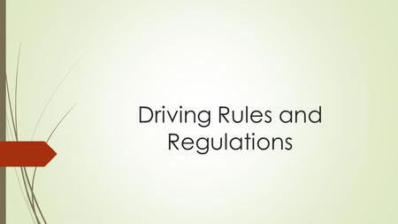 Driving Rules and Regulations. Do Now…  Write one question you have in regards to how to drive a car.  This will be collected and answered throughout.