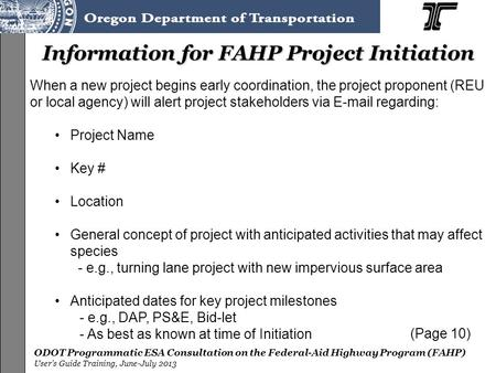 ODOT Programmatic ESA Consultation on the Federal-Aid Highway Program (FAHP) User's Guide Training, June-July 2013 When a new project begins early coordination,