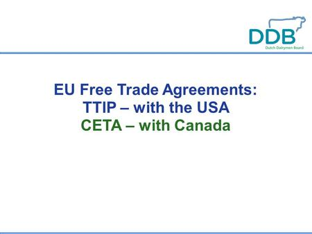 EU Free Trade Agreements: TTIP – with the USA CETA – with Canada.