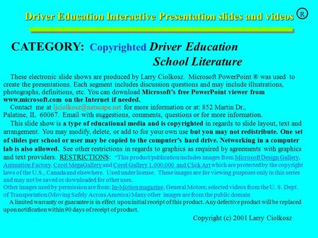 Driver Education Interactive Presentation slides and videos Driver Education Interactive Presentation slides and videos CATEGORY: Copyrighted Driver Education.