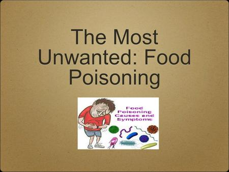 The Most Unwanted: Food Poisoning. E-Coli Food Sources Associated with E-Coli Beef, raw and undercooked Unpasteurized apple juice or cider Unpasteurized.