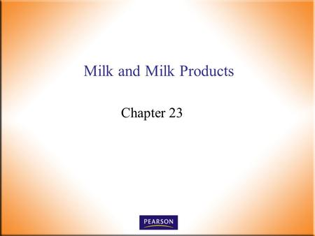 Milk and Milk Products Chapter 23. Introductory Foods, 13 th ed. Bennion and Scheule © 2010 Pearson Higher Education, Upper Saddle River, NJ 07458. All.