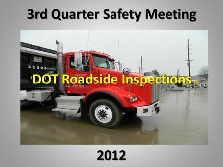3rd Quarter Safety Meeting 2012 DOT Roadside Inspections.