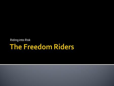 Riding into Risk The Freedom Riders.
