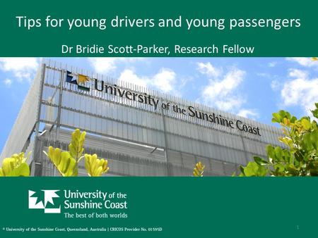 Tips for young drivers and young passengers Dr Bridie Scott-Parker, Research Fellow 1.