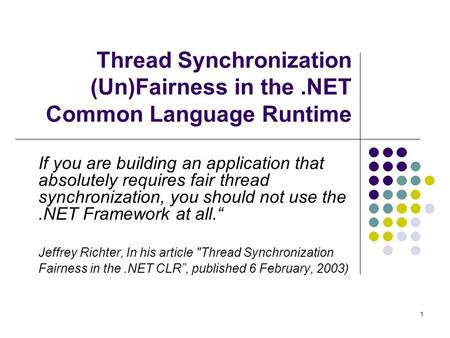 1 Thread Synchronization (Un)Fairness in the.NET Common Language Runtime If you are building an application that absolutely requires fair thread synchronization,
