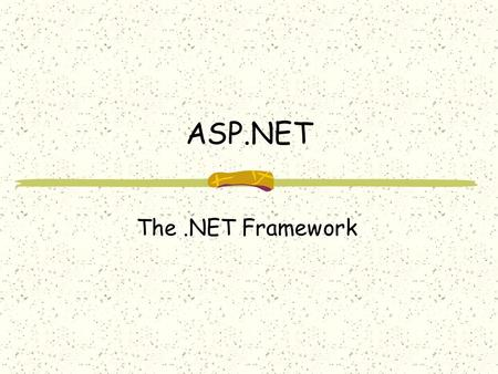 ASP.NET The.NET Framework. The.NET Framework is Microsoft's distributed run-time environment for creating, deploying, and using applications over the.