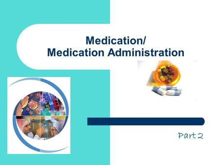 Medication/ Medication Administration Part 2. Lecture Objective Describe the various techniques of drug administration.