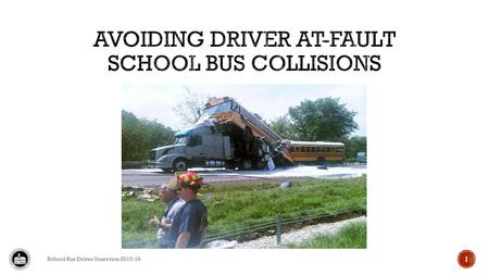 School Bus Driver Inservice 2015-16 1. Top causes:  Failure to yield  Driver inattention  Following too close  Improper backing School Bus Driver.