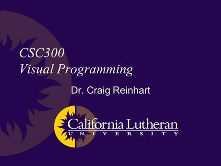 CSC300 Visual Programming Dr. Craig Reinhart. Objectives Teach the basics of C++ –You won't be an expert but hopefully a very good novice –GUI development.