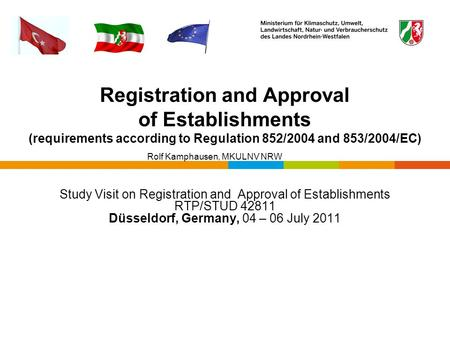 Registration and Approval of Establishments (requirements according to Regulation 852/2004 and 853/2004/EC) Rolf Kamphausen, MKULNV NRW Study Visit on.