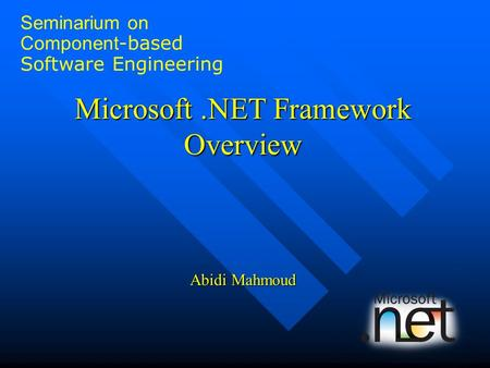 Microsoft.NET Framework Overview Abidi Mahmoud Seminarium on Component -based Software Engineering.