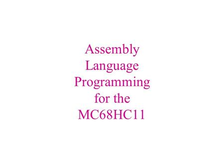 Assembly Language Programming for the MC68HC11. Assembly language programming  Recall the 4 design levels for software development: – Application – High.