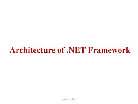 "Architecture of.NET Framework www.ustudy.in. .NET Framework ٭ Microsoft.NET (pronounced ""dot net"") is a software component that runs on the Windows operating."